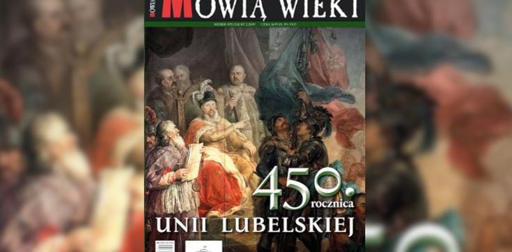 Specjalny numer ,,Mówią wieki'' - 450. rocznica Unii lubelskiej - zdjęcie