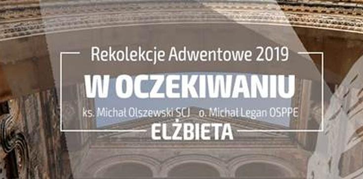 Elżbieta. Rekolekcje adwentowe ,,w Oczekiwaniu''  ks. Olszewskim i o. Leganem - zdjęcie