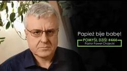 Pastor Chojecki atakuje Franciszka i katolików! ,,Papież bije babę!'' - miniaturka