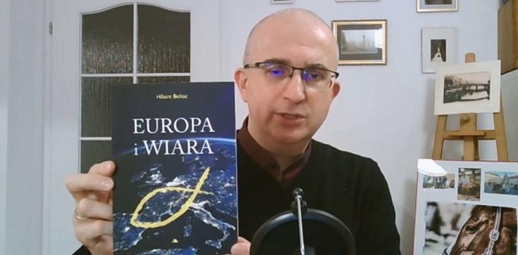 H. Belloc: Europa to wiara! Atak na Kościół to atak na Europę  - zdjęcie