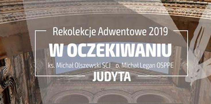 Judyta. Rekolekcje adwentowe z ks. Olszewskim i o. Leganem - zdjęcie