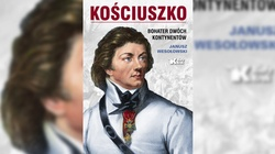 Kościuszko – Bohater dwóch kontynentów. Ukazała się barwna opowieść o losach Naczelnika! - miniaturka