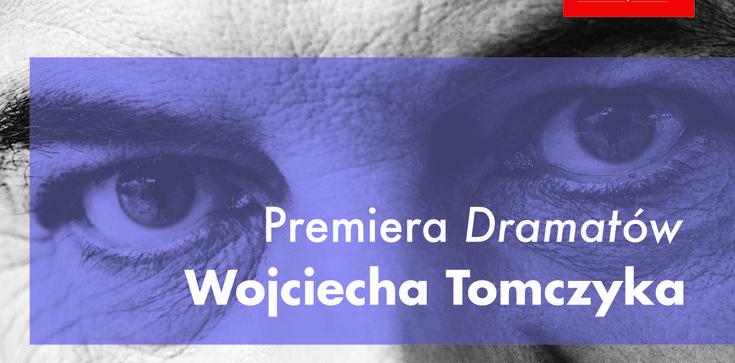 Zapraszamy na premierę ,,Dramatów'' Wojciecha Tomczyka - zdjęcie