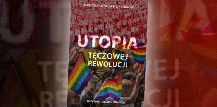 """""""Utopia tęczowej rewolucji"""". Bezpłatna publikacja Centrum Życia i Rodziny  - zdjęcie"""