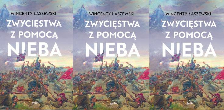Jak Maryja ochrania nasz naród? Nowa książka Wincentego Łaszewskiego już w sprzedaży! - zdjęcie