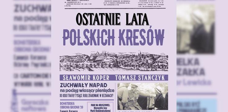 ,,Ostatnie lata polskich Kresów''. Kulisy akcji pod Bezdanami - zdjęcie
