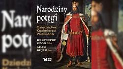 Narodziny potęgi – dziś przypada 650-lecie śmierci Kazimierza Wielkiego - miniaturka