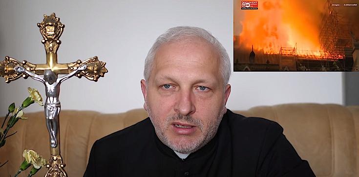 Ks. Arkadiusz Szczepanik: Pożar Notre-Dame to znak Kościoła podpalonego herezjami i wezwanie do przebudzenia! - zdjęcie