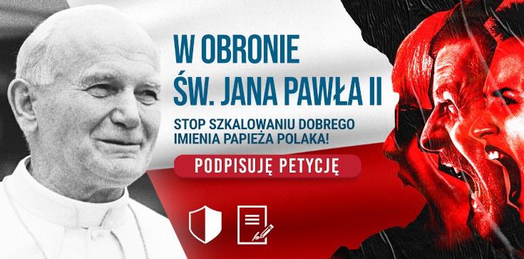 W obronie św. Jana Pawła II. PODPISZ PETYCJĘ! - zdjęcie